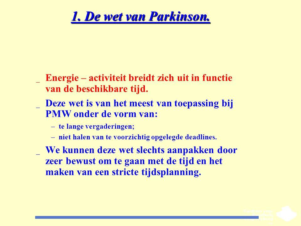 1. De wet van Parkinson. _ Energie – activiteit breidt zich uit in functie van de beschikbare tijd. _ Deze wet is van het meest van toepassing bij PMW