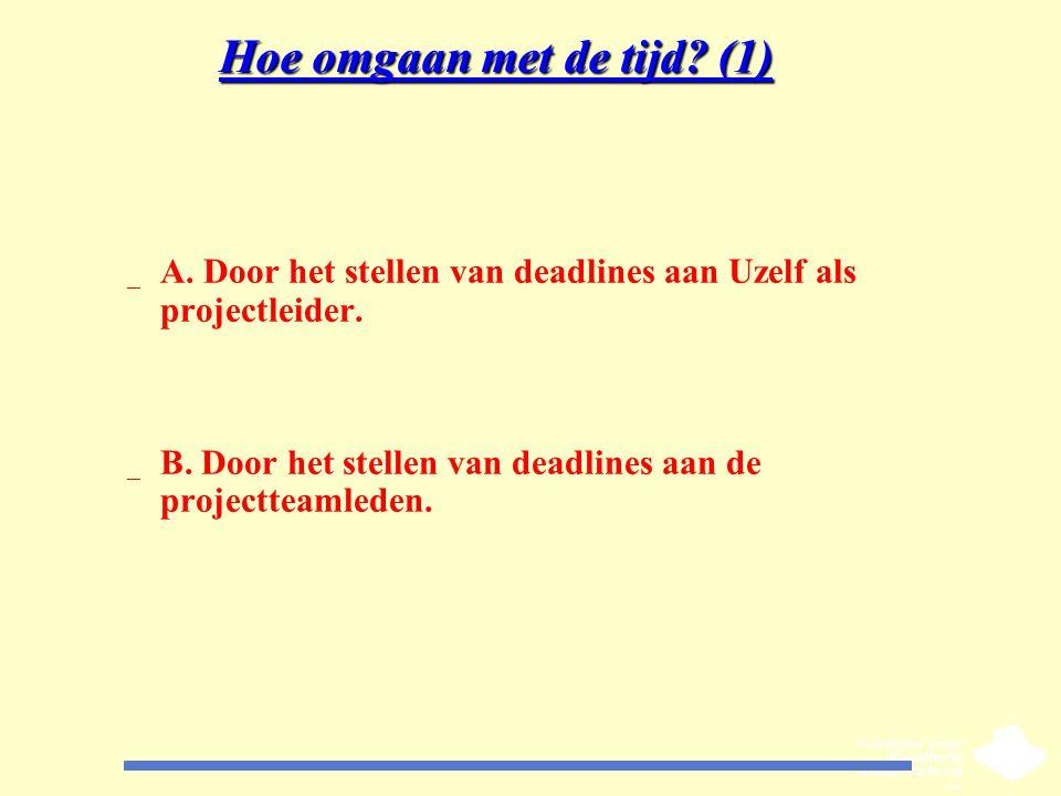 Hoe omgaan met de tijd? (1) _ A. Door het stellen van deadlines aan Uzelf als projectleider. _ B. Door het stellen van deadlines aan de projectteamled