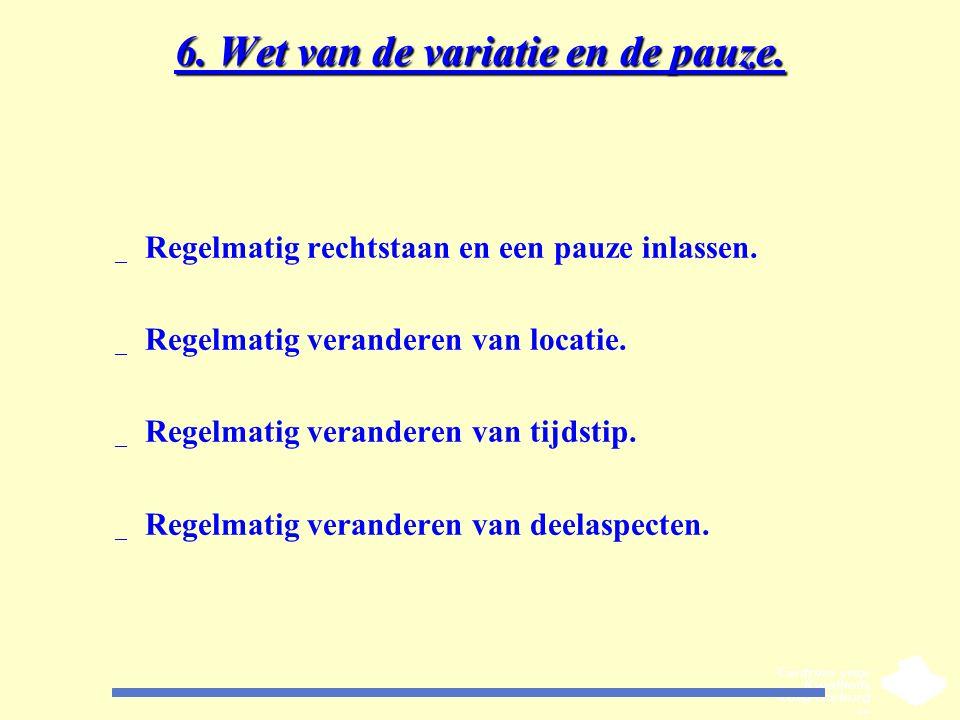 6. Wet van de variatie en de pauze. _ Regelmatig rechtstaan en een pauze inlassen. _ Regelmatig veranderen van locatie. _ Regelmatig veranderen van ti