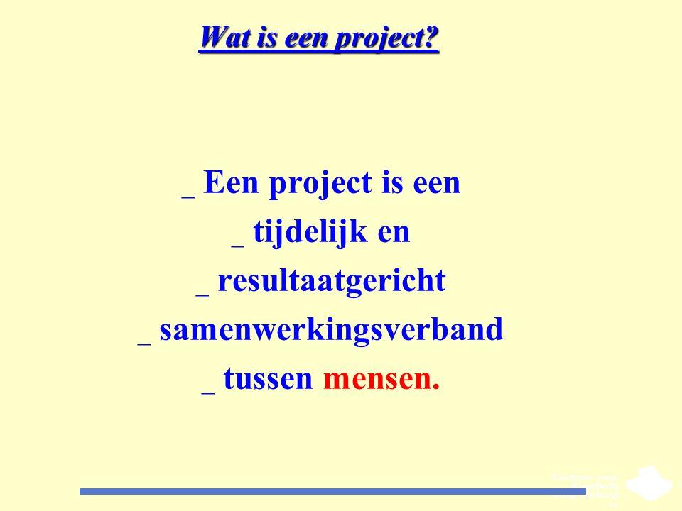Wat is een project? _ Een project is een _ tijdelijk en _ resultaatgericht _ samenwerkingsverband _ tussen mensen.