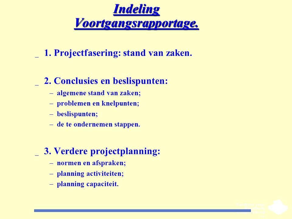 Indeling Voortgangsrapportage. _ 1. Projectfasering: stand van zaken. _ 2. Conclusies en beslispunten: –algemene stand van zaken; –problemen en knelpu