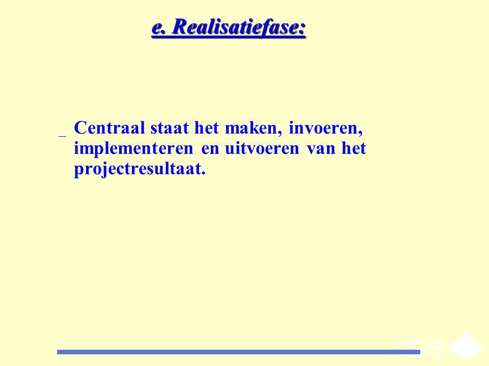 e. Realisatiefase: _ Centraal staat het maken, invoeren, implementeren en uitvoeren van het projectresultaat.