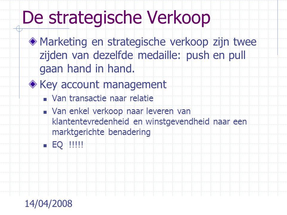 14/04/2008 De strategische Verkoop Marketing en strategische verkoop zijn twee zijden van dezelfde medaille: push en pull gaan hand in hand. Key accou