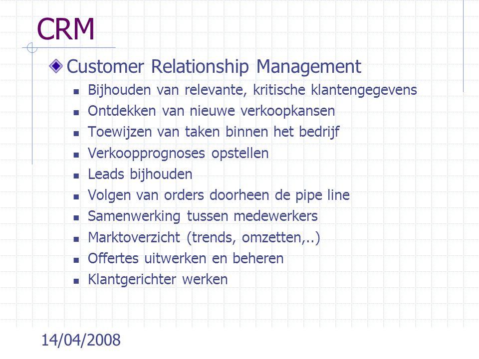 14/04/2008 CRM Customer Relationship Management Bijhouden van relevante, kritische klantengegevens Ontdekken van nieuwe verkoopkansen Toewijzen van ta