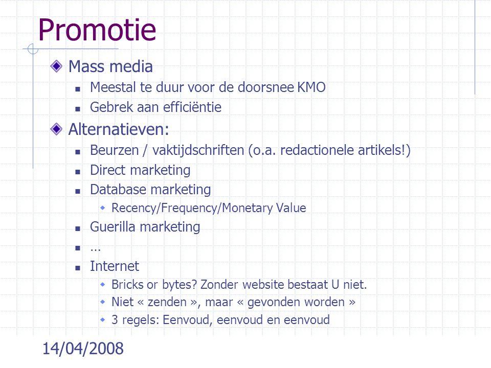 14/04/2008 Promotie Mass media Meestal te duur voor de doorsnee KMO Gebrek aan efficiëntie Alternatieven: Beurzen / vaktijdschriften (o.a. redactionel