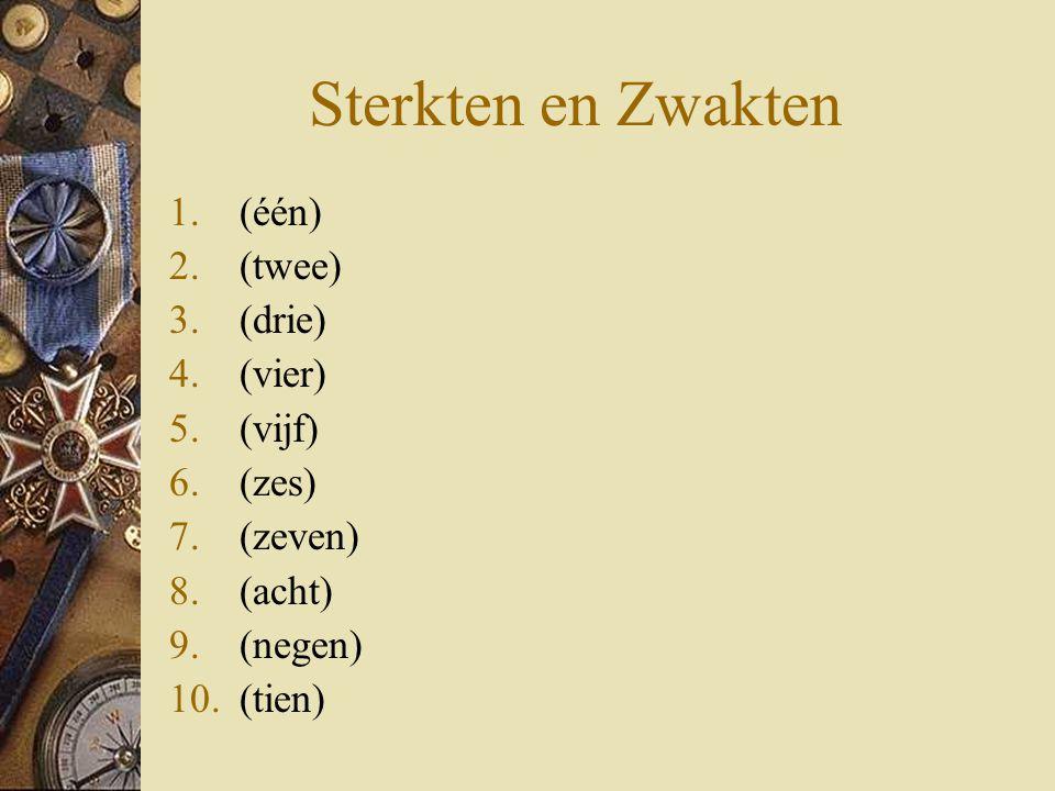 Sterkten en Zwakten 1.(één) 2.(twee) 3.(drie) 4.(vier) 5.(vijf) 6.(zes) 7.(zeven) 8.(acht) 9.(negen) 10.(tien)