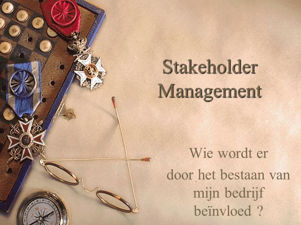 Stakeholder Management Wie wordt er door het bestaan van mijn bedrijf beïnvloed ?