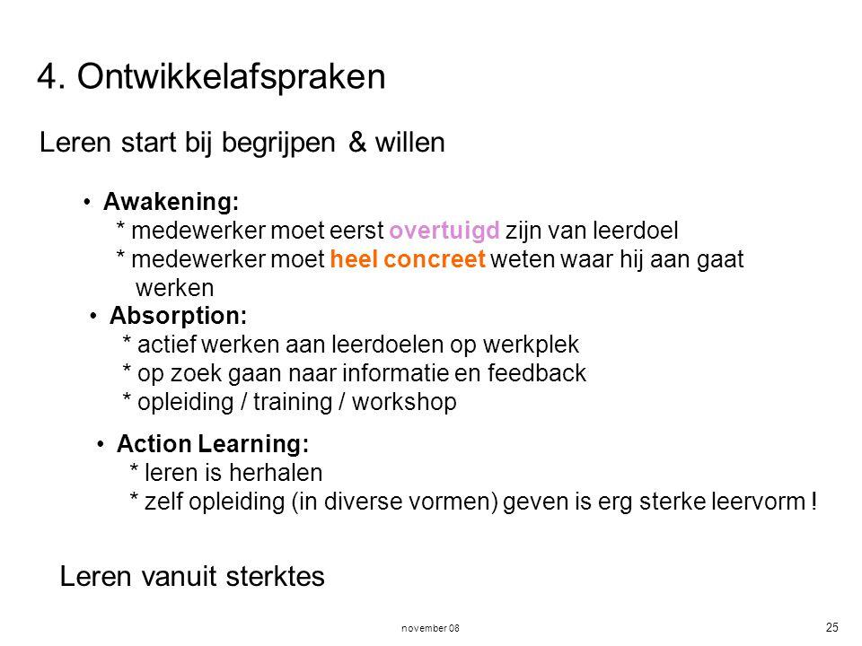 november 08 25 4. Ontwikkelafspraken Leren start bij begrijpen & willen Awakening: * medewerker moet eerst overtuigd zijn van leerdoel * medewerker mo