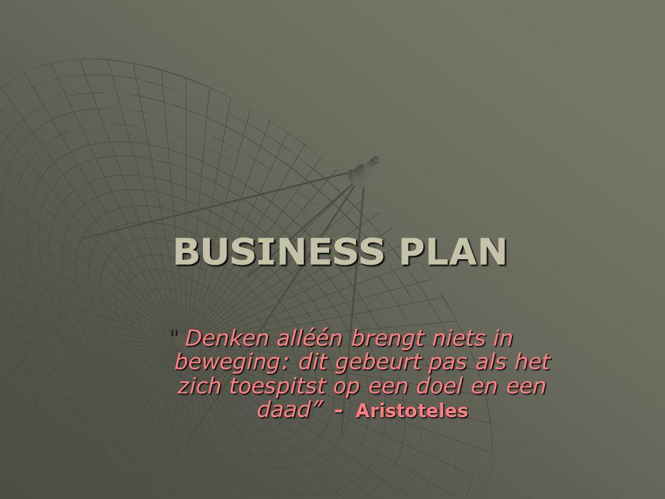 """BUSINESS PLAN """" Denken alléén brengt niets in beweging: dit gebeurt pas als het zich toespitst op een doel en een daad"""" - Aristoteles"""