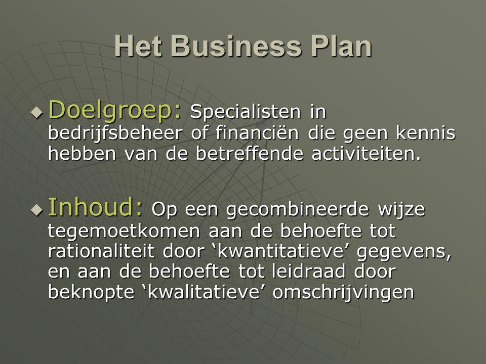 Het Business Plan  Doelgroep: Specialisten in bedrijfsbeheer of financiën die geen kennis hebben van de betreffende activiteiten.  Inhoud: Op een ge