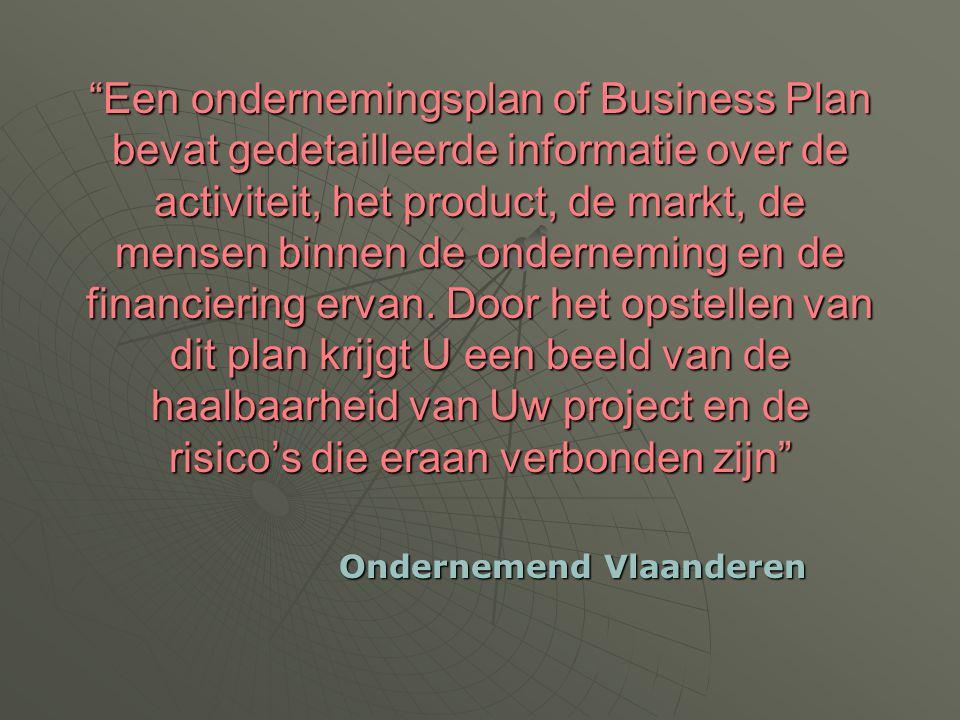 """""""Een ondernemingsplan of Business Plan bevat gedetailleerde informatie over de activiteit, het product, de markt, de mensen binnen de onderneming en d"""