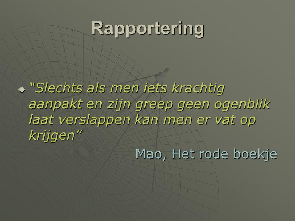 """Rapportering  """"Slechts als men iets krachtig aanpakt en zijn greep geen ogenblik laat verslappen kan men er vat op krijgen"""" Mao, Het rode boekje"""