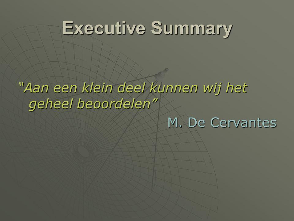 """Executive Summary """"Aan een klein deel kunnen wij het geheel beoordelen"""" M. De Cervantes"""