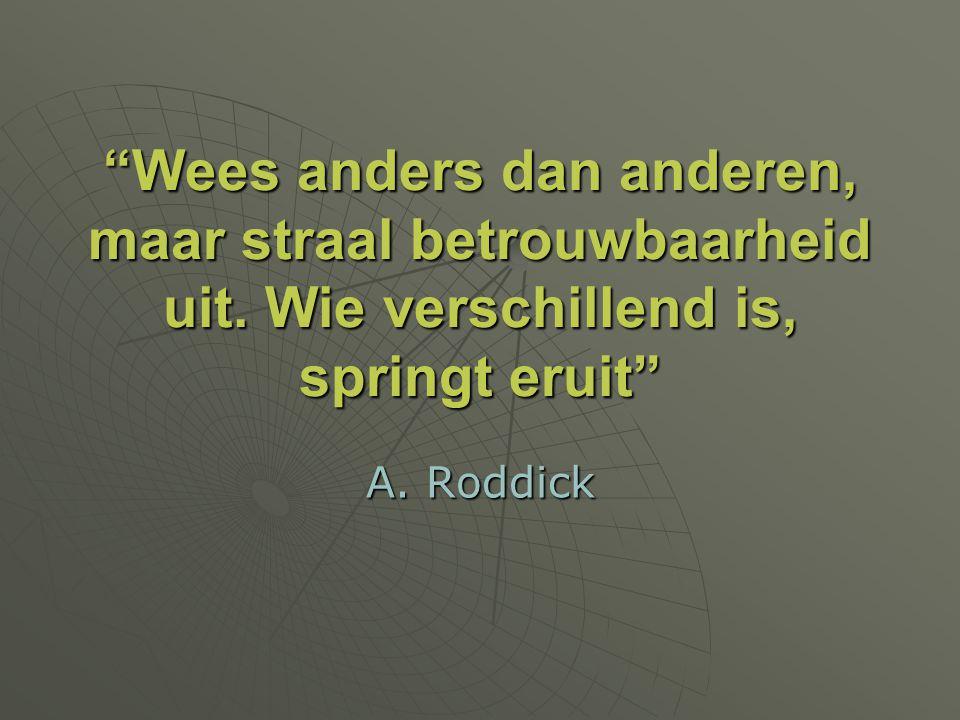 """""""Wees anders dan anderen, maar straal betrouwbaarheid uit. Wie verschillend is, springt eruit"""" A. Roddick"""