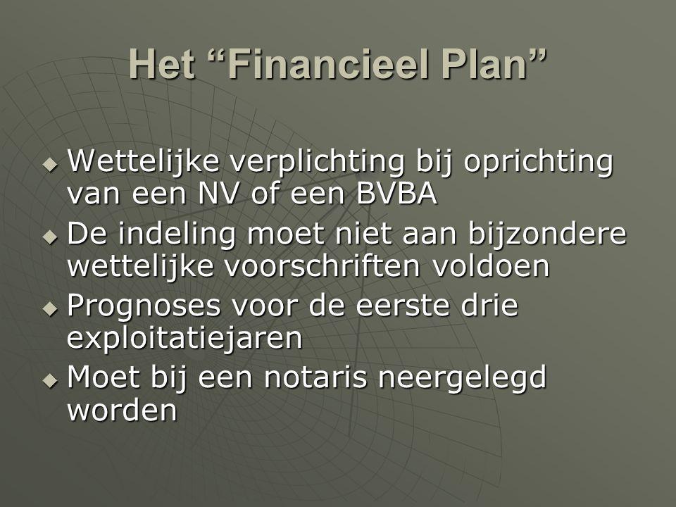 """Het """"Financieel Plan""""  Wettelijke verplichting bij oprichting van een NV of een BVBA  De indeling moet niet aan bijzondere wettelijke voorschriften"""