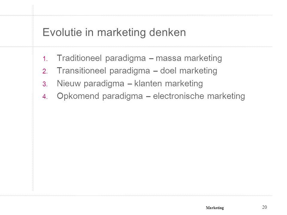 Marketing 20 Evolutie in marketing denken 1. Traditioneel paradigma – massa marketing 2. Transitioneel paradigma – doel marketing 3. Nieuw paradigma –