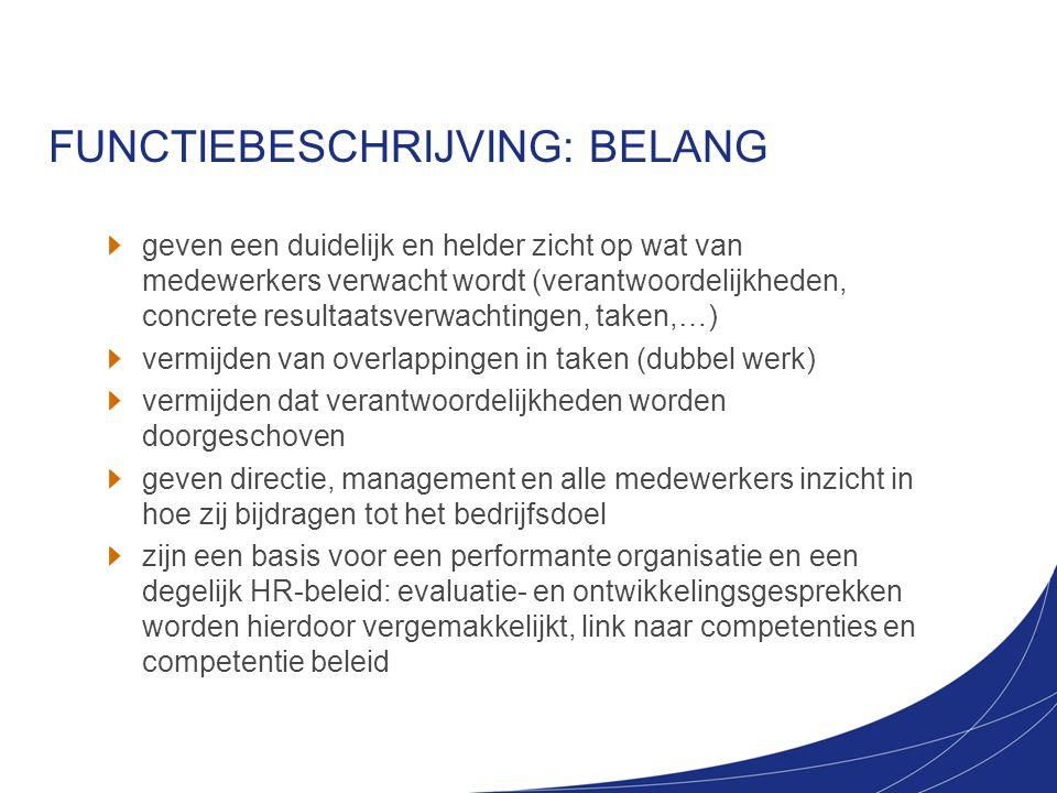FUNCTIEBESCHRIJVING: BELANG geven een duidelijk en helder zicht op wat van medewerkers verwacht wordt (verantwoordelijkheden, concrete resultaatsverwa