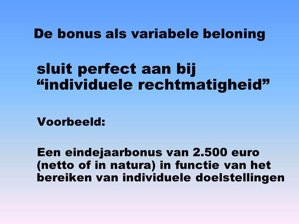 """De bonus als variabele beloning sluit perfect aan bij """"individuele rechtmatigheid"""" Voorbeeld: Een eindejaarbonus van 2.500 euro (netto of in natura) i"""