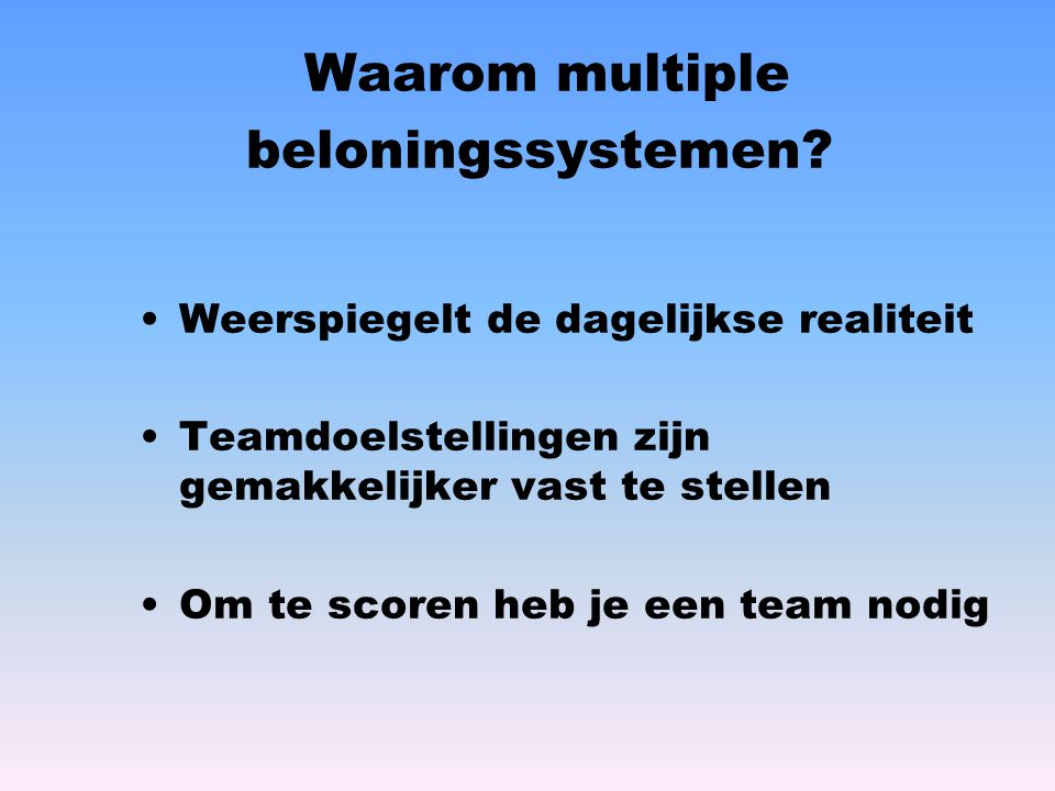 Waarom multiple beloningssystemen.