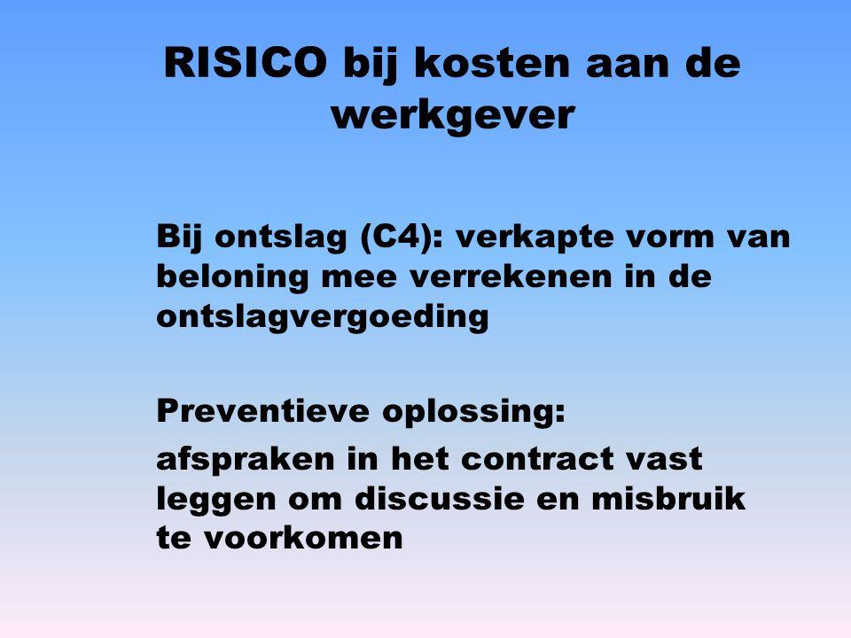RISICO bij kosten aan de werkgever Bij ontslag (C4): verkapte vorm van beloning mee verrekenen in de ontslagvergoeding Preventieve oplossing: afsprake