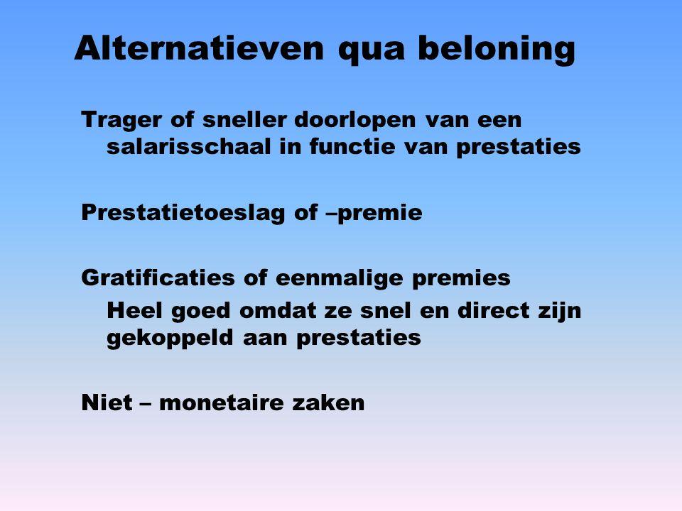 Alternatieven qua beloning Trager of sneller doorlopen van een salarisschaal in functie van prestaties Prestatietoeslag of –premie Gratificaties of ee