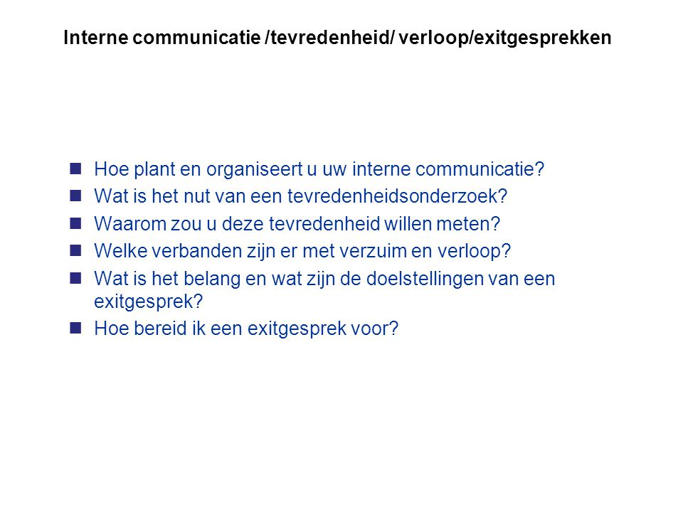 Interne communicatie /tevredenheid/ verloop/exitgesprekken nHoe plant en organiseert u uw interne communicatie? nWat is het nut van een tevredenheidso