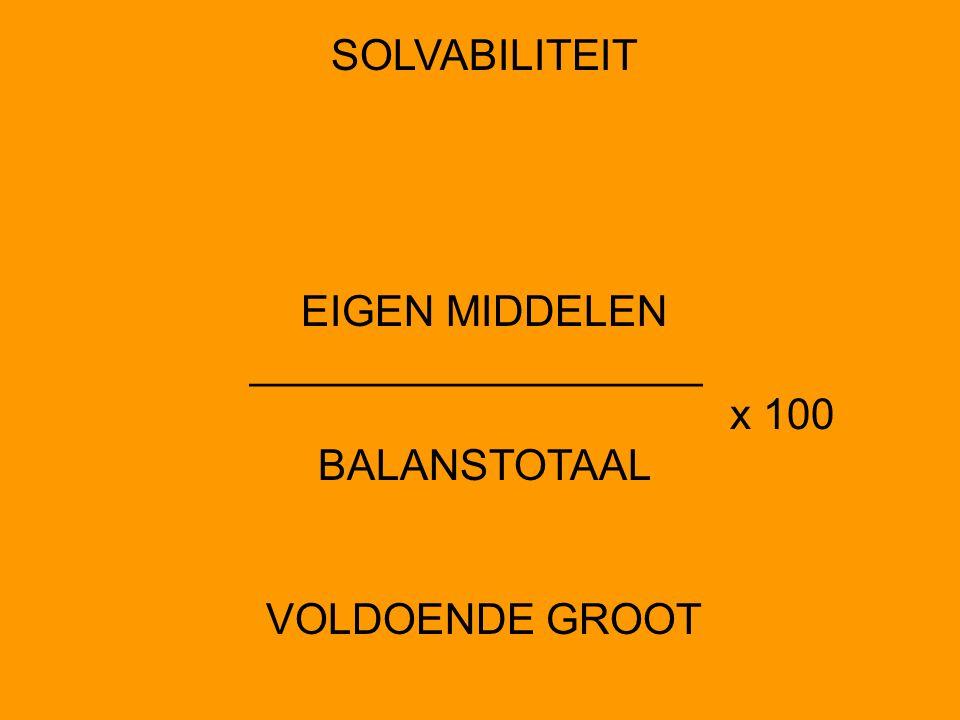 SOLVABILITEIT EIGEN MIDDELEN ___________________ x 100 BALANSTOTAAL VOLDOENDE GROOT