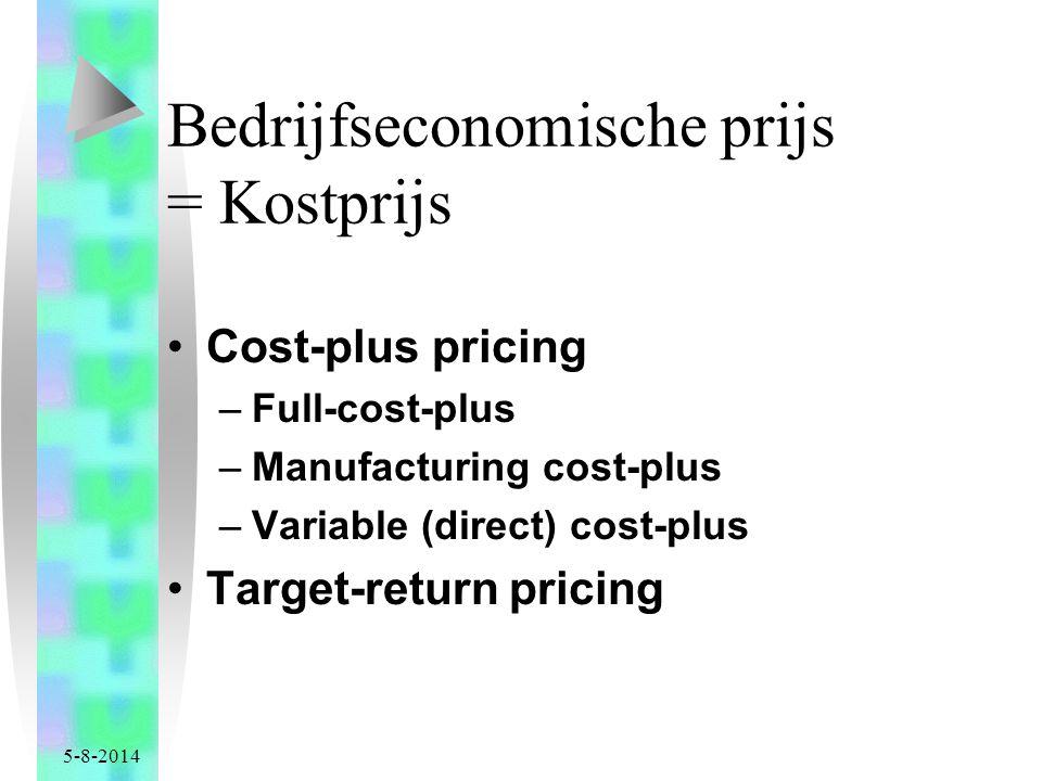 5-8-2014 Bedrijfseconomische prijs = Kostprijs Cost-plus pricing –Full-cost-plus –Manufacturing cost-plus –Variable (direct) cost-plus Target-return pricing