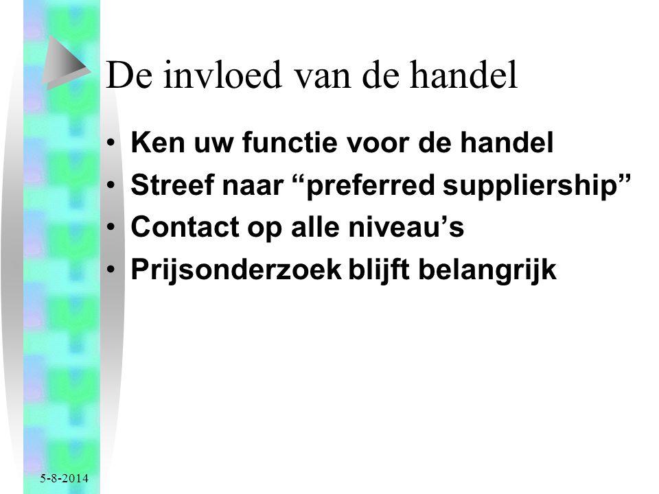 5-8-2014 De invloed van de handel Ken uw functie voor de handel Streef naar preferred suppliership Contact op alle niveau's Prijsonderzoek blijft belangrijk