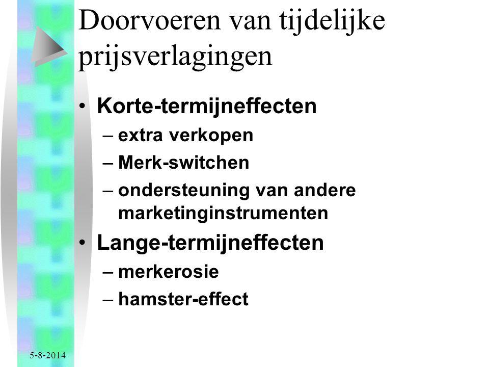 5-8-2014 Doorvoeren van tijdelijke prijsverlagingen Korte-termijneffecten –extra verkopen –Merk-switchen –ondersteuning van andere marketinginstrumenten Lange-termijneffecten –merkerosie –hamster-effect