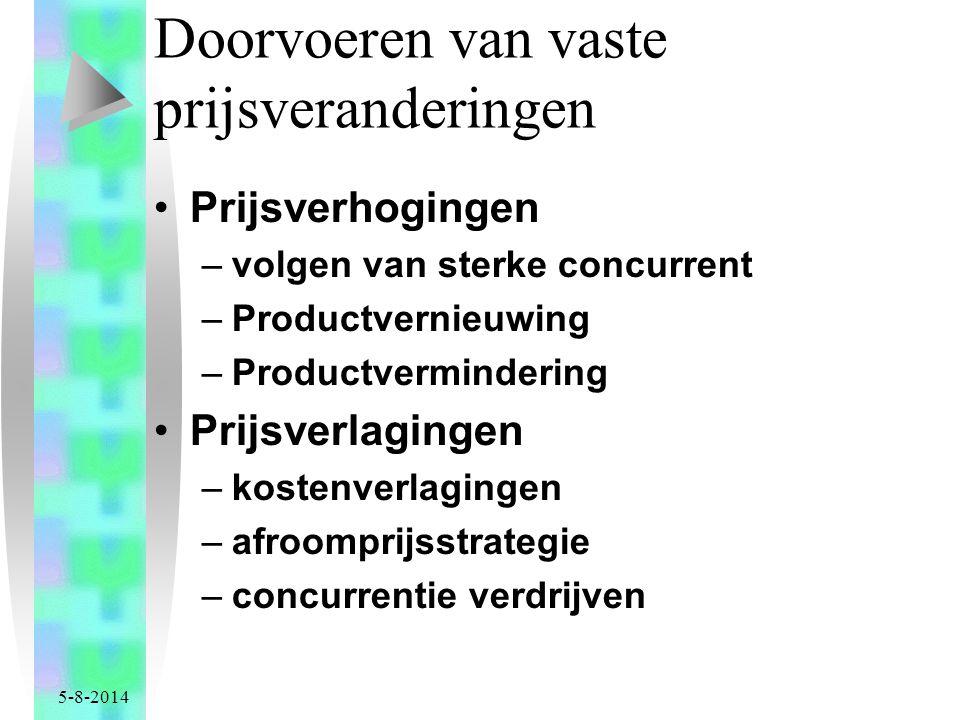 5-8-2014 Doorvoeren van vaste prijsveranderingen Prijsverhogingen –volgen van sterke concurrent –Productvernieuwing –Productvermindering Prijsverlagingen –kostenverlagingen –afroomprijsstrategie –concurrentie verdrijven