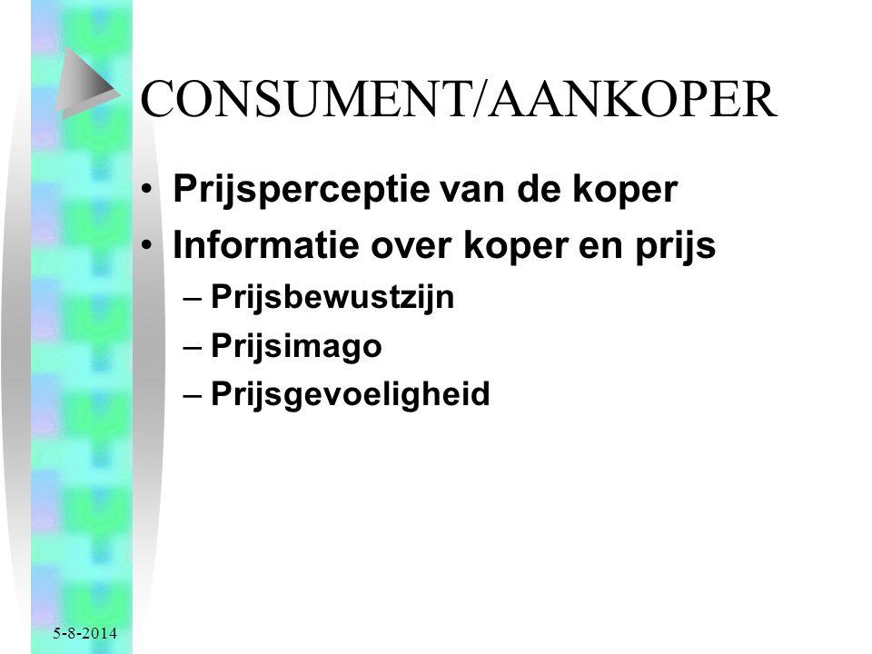 5-8-2014 CONSUMENT/AANKOPER Prijsperceptie van de koper Informatie over koper en prijs –Prijsbewustzijn –Prijsimago –Prijsgevoeligheid