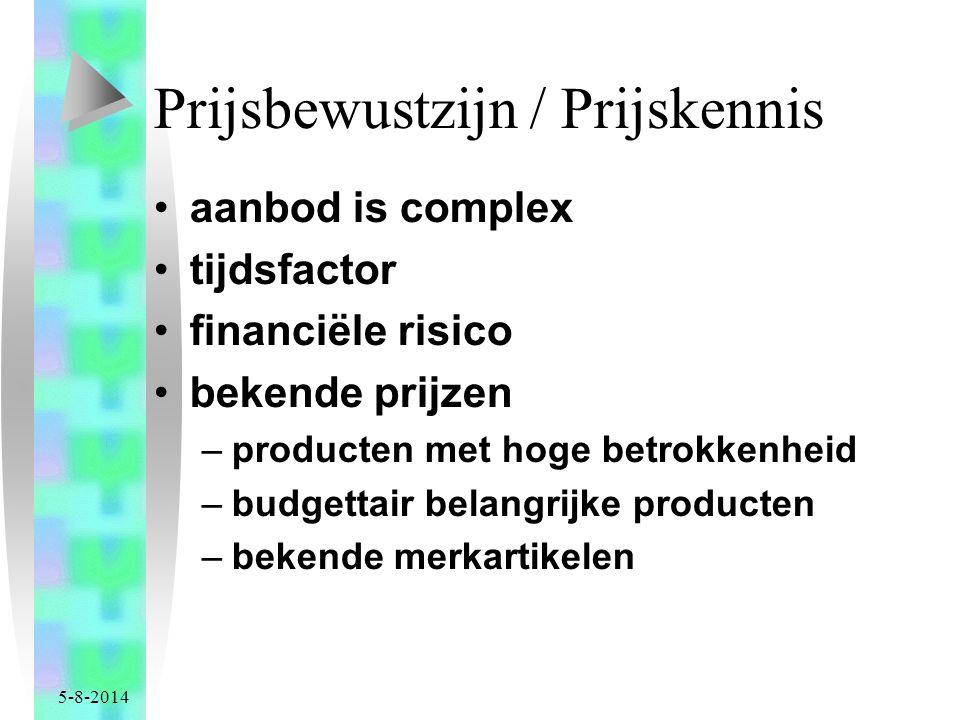 5-8-2014 Prijsbewustzijn / Prijskennis aanbod is complex tijdsfactor financiële risico bekende prijzen –producten met hoge betrokkenheid –budgettair belangrijke producten –bekende merkartikelen