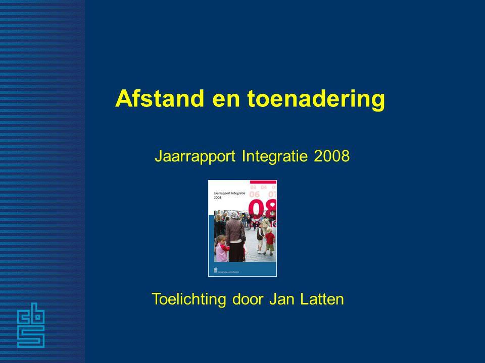 Afstand en toenadering Jaarrapport Integratie 2008 Toelichting door Jan Latten