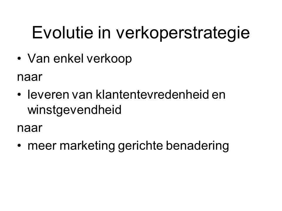 Evolutie in verkoperstrategie Van enkel verkoop naar leveren van klantentevredenheid en winstgevendheid naar meer marketing gerichte benadering