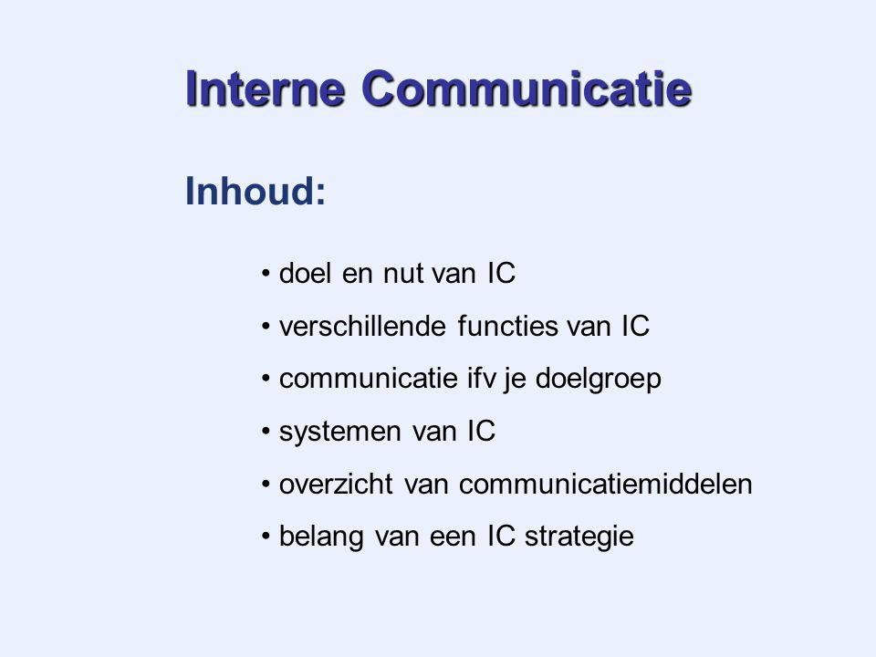 Inhoud: Interne Communicatie doel en nut van IC verschillende functies van IC communicatie ifv je doelgroep systemen van IC overzicht van communicatiemiddelen belang van een IC strategie
