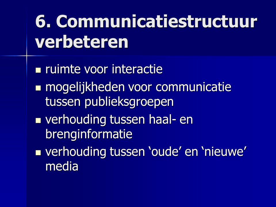 6. Communicatiestructuur verbeteren ruimte voor interactie ruimte voor interactie mogelijkheden voor communicatie tussen publieksgroepen mogelijkheden