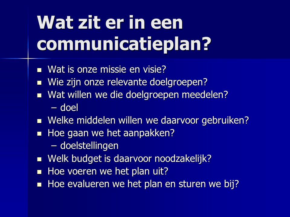 Wat zit er in een communicatieplan? Wat is onze missie en visie? Wat is onze missie en visie? Wie zijn onze relevante doelgroepen? Wie zijn onze relev