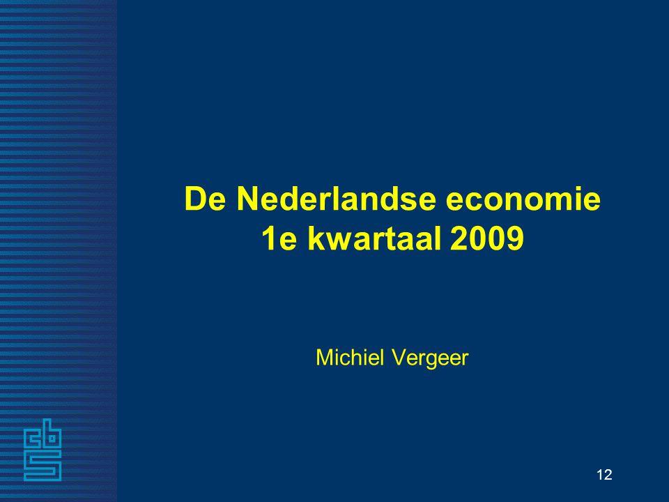 12 De Nederlandse economie 1e kwartaal 2009 Michiel Vergeer