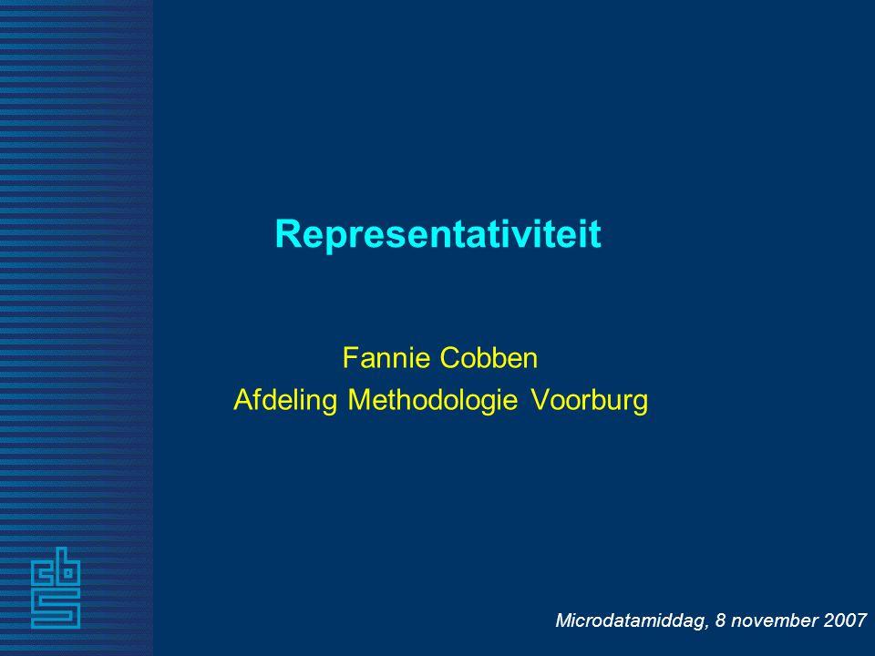 Microdatamiddag, 8 november 2007 Representativiteit Fannie Cobben Afdeling Methodologie Voorburg