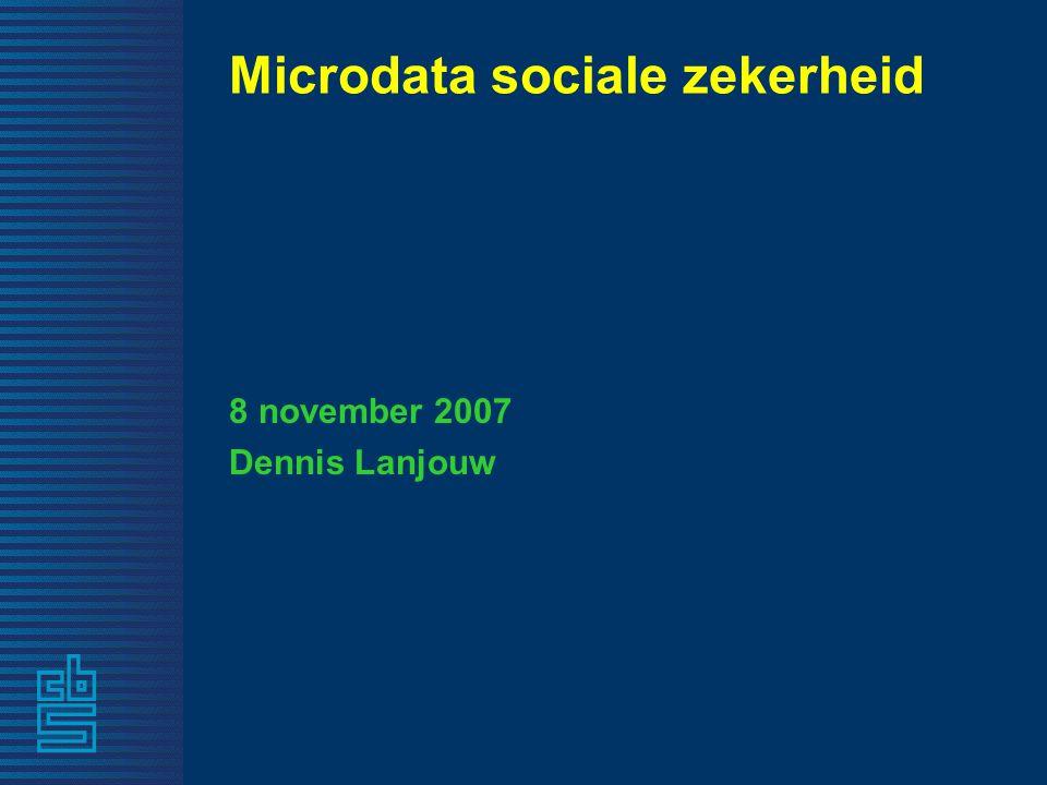 Microdata sociale zekerheid 8 november 2007 Dennis Lanjouw