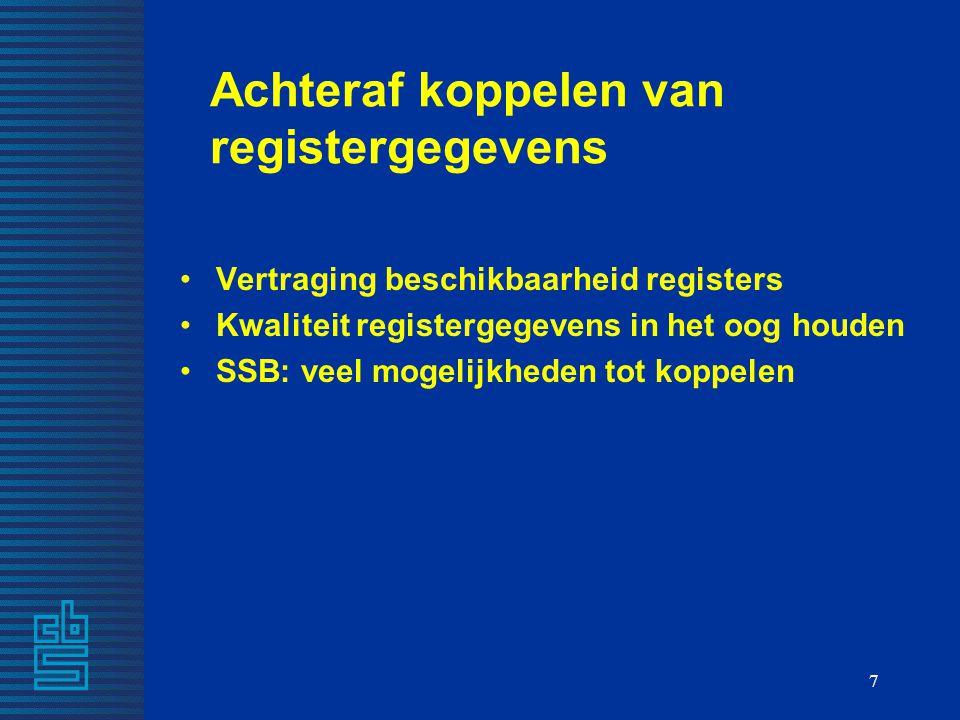 7 Achteraf koppelen van registergegevens Vertraging beschikbaarheid registers Kwaliteit registergegevens in het oog houden SSB: veel mogelijkheden tot