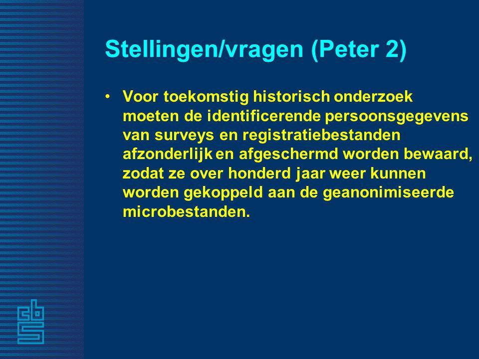 Stellingen/vragen (Peter 2) Voor toekomstig historisch onderzoek moeten de identificerende persoonsgegevens van surveys en registratiebestanden afzond