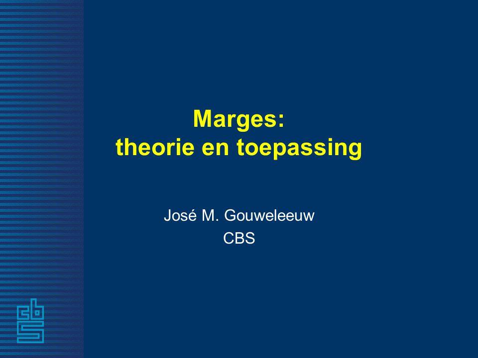 Marges: theorie en toepassing José M. Gouweleeuw CBS