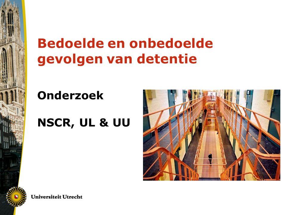 Bedoelde en onbedoelde gevolgen van detentie Onderzoek NSCR, UL & UU