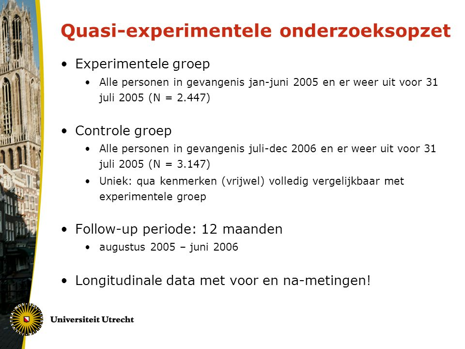 Quasi-experimentele onderzoeksopzet Experimentele groep Alle personen in gevangenis jan-juni 2005 en er weer uit voor 31 juli 2005 (N = 2.447) Control