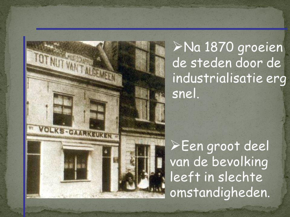  Na 1870 groeien de steden door de industrialisatie erg snel.  Een groot deel van de bevolking leeft in slechte omstandigheden.