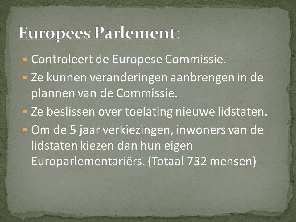  Controleert de Europese Commissie.  Ze kunnen veranderingen aanbrengen in de plannen van de Commissie.  Ze beslissen over toelating nieuwe lidstat