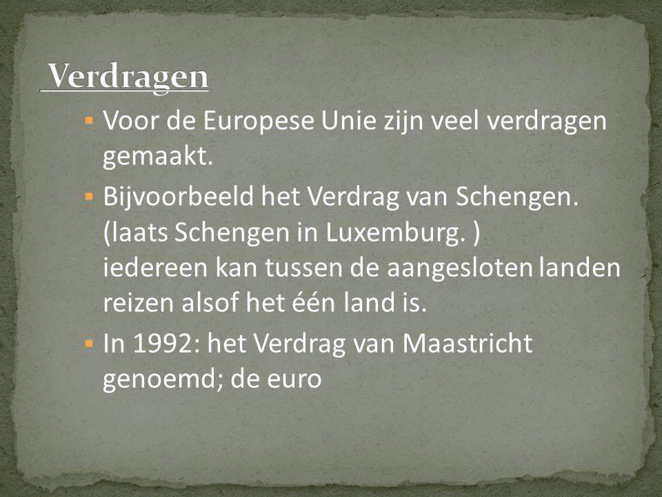  Voor de Europese Unie zijn veel verdragen gemaakt.  Bijvoorbeeld het Verdrag van Schengen. (laats Schengen in Luxemburg. ) iedereen kan tussen de a