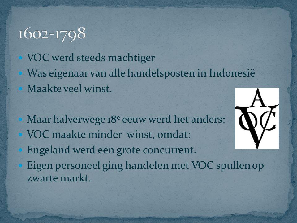 VOC werd steeds machtiger Was eigenaar van alle handelsposten in Indonesië Maakte veel winst. Maar halverwege 18 e eeuw werd het anders: VOC maakte mi